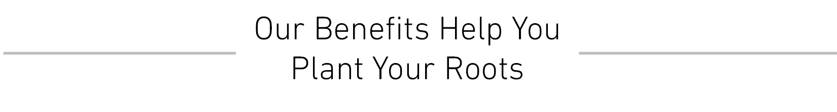 Our Benefits help you plant your roots